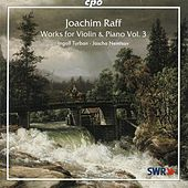 Raff: Works for Violin & Piano, Vol. 3 by Ingolf Turban
