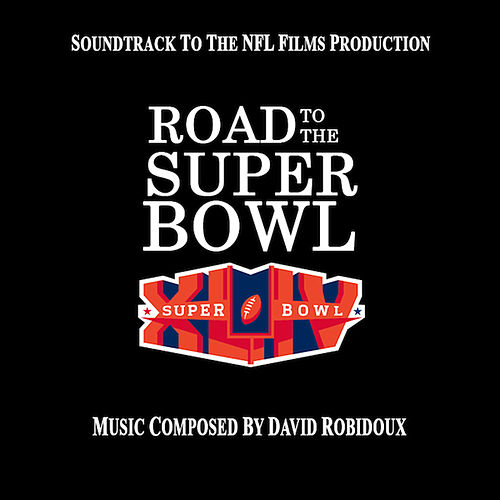 Road to the Super Bowl XLIV (Soundtrack to the NFL Films Production) by David Robidoux