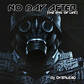 No Day After (The End of Life) by Dj Overlead