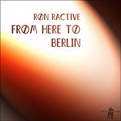 From Here to Berlin by Ron Ractive