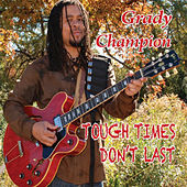 Tough Times Don't Last by Grady Champion