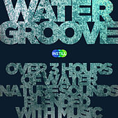 Water Groove: Over 3 Hours of Water Nature Sounds Blended with Soothing Music by Various Artists