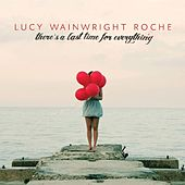 There's a Last Time for Everything by Lucy Wainwright Roche