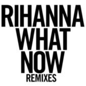 What Now (Remixes) by Rihanna