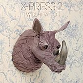 Witchi Tai to by X-Press 2