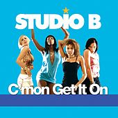 C'mon Get It On by Studio B