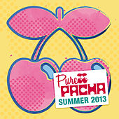 Pure Pacha Summer 2013 by Various Artists