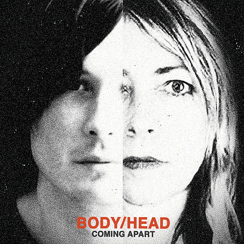 Coming Apart by Body/Head