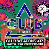 Club Session Pres. Club Weapons No. 37 (Selected House Music Sureplayer) by Various Artists