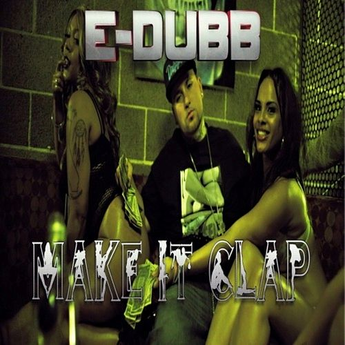 Make it Clap - Single by E-Dubb