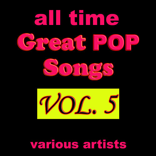 All Time Great Pop Songs, Vol. 5 by Various Artists