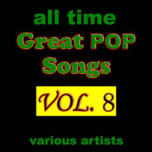 All Time Great Pop Songs, Vol. 8 by Various Artists
