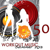 50 Workout Music Summer 2013: Best Work Out Songs 120-125bpm, Soulful, Minimal & Deep House Fitness Music Collection by Workout Club