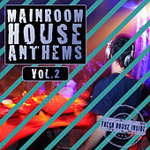Mainroom House Anthems, Vol. 2 by Various Artists