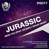Need You/ Brave Heart by Jurassic