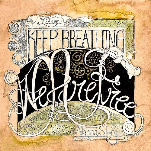 Keep Breathing / We Are Free Live by Alanna Story