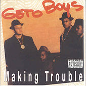 Making Trouble by Geto Boys