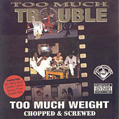 Too Much Weight (Screwed) by Too Much Trouble