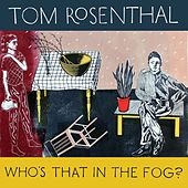 Who's That in the Fog? by Tom Rosenthal