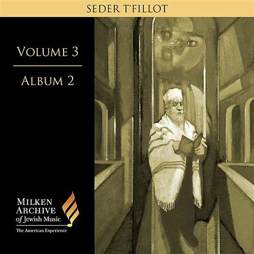 Milken Archive of Jewish Music, Vol. 3, Album 2: Seder T'fillot by Benzion Miller