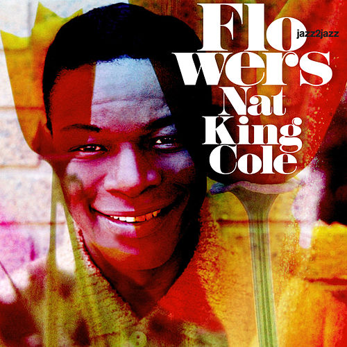 Flowers - Summer of Love Version by Nat King Cole