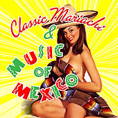 Classic Mariachi & Music of Mexico by Various Artists