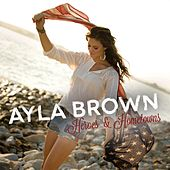 Heroes & Hometowns by Ayla Brown