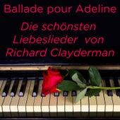 Ballade pour Adeline: Die schönsten Liebeslieder von Richard Clayderman by Richard Clayderman