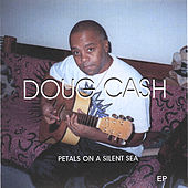 Petals On A Silent Sea_ep by Doug Cash
