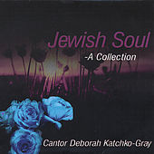 Jewish Soul- A Collection by Cantor Deborah Katchko Gray
