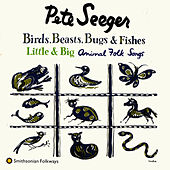 Birds, Beasts, Bugs and Fishes (Little and Big) by Pete Seeger
