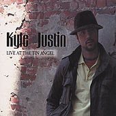 Live At the Tin Angel by Kyle Justin