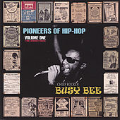 Pioneers of Hip-Hop - Vol One by Busy Bee
