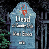 Dead at Knotty Oak - Halloween Tales and Stories by Mark Binder