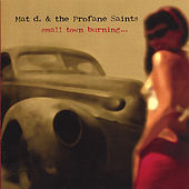 Small Town Burning... by Mat d. and the Profane Saints