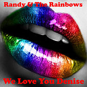 We Love You Denise by Randy and the Rainbows