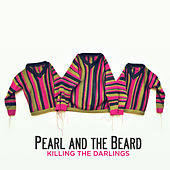 Killing the Darlings by Pearl and The Beard