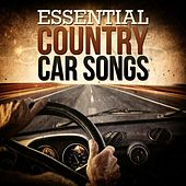 Essential Country Car Songs by Various Artists