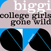 College Girls Gone Wild by Biggi