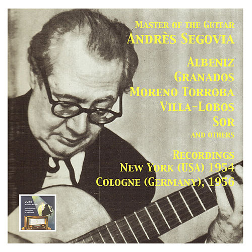 Master of the Spanish Guitar (Recordings 1954-1956) by Andres Segovia