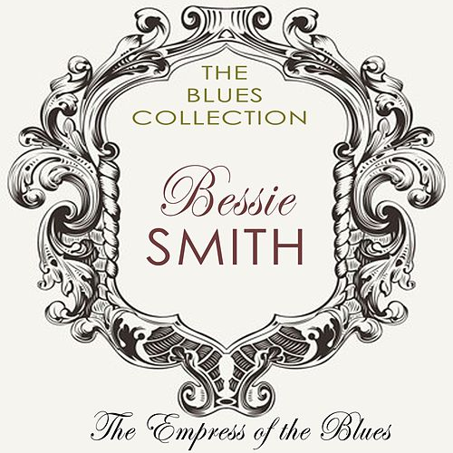 The Empress of the Blues (The Essential Collection of Bessie Smith) by Bessie Smith
