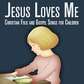Jesus Loves Me: Christian Folk and Gospel Songs for Children by Various Artists