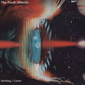 Darkling, I Listen by The Black Atlantic