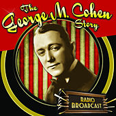 The George M. Cohan Story by Radio Broadcast