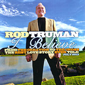 I Believe: The Best Love Story Ever Told by Rod Truman