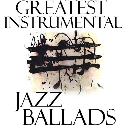Greatest Instrumental Jazz Ballads by Various Artists