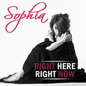 Right Here, Right Now by Sophia