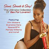 Sweet, Smooth & Sexy! The Ultimate Collection of Sax For Lovers by Various Artists