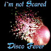 I'm Not Scared by Disco Fever