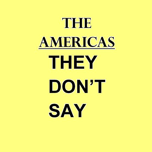 They Don't Say by The Americas